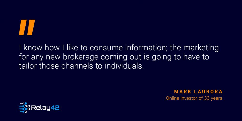 Quote: I know how I like to consume information; the marketing for any new brokerage coming out is going to have to tailor those channels to individuals.